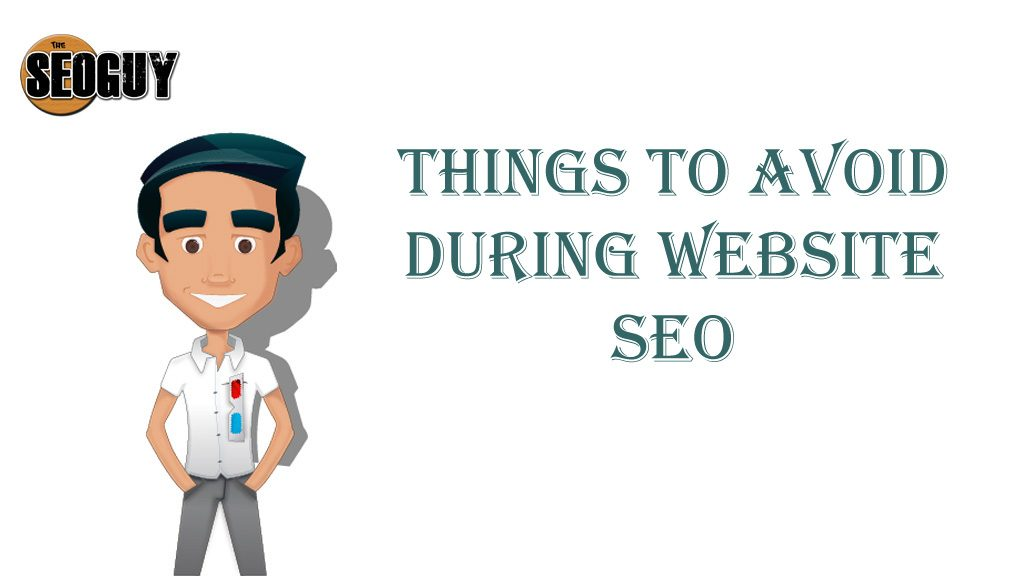 Things to avoid during website SEO