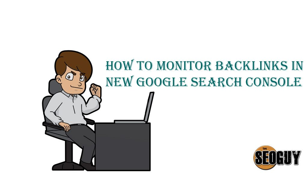 monitor backlinks in new Google search console