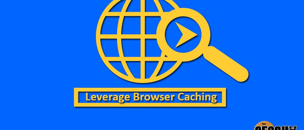 Leverage Browser Caching: Importance and SEO benefits