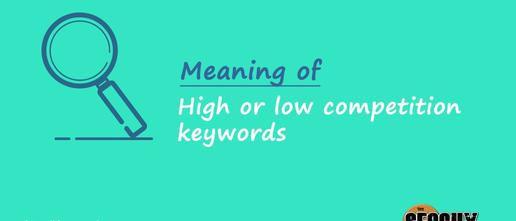 Meaning of High competition keyword and Low competition keywords